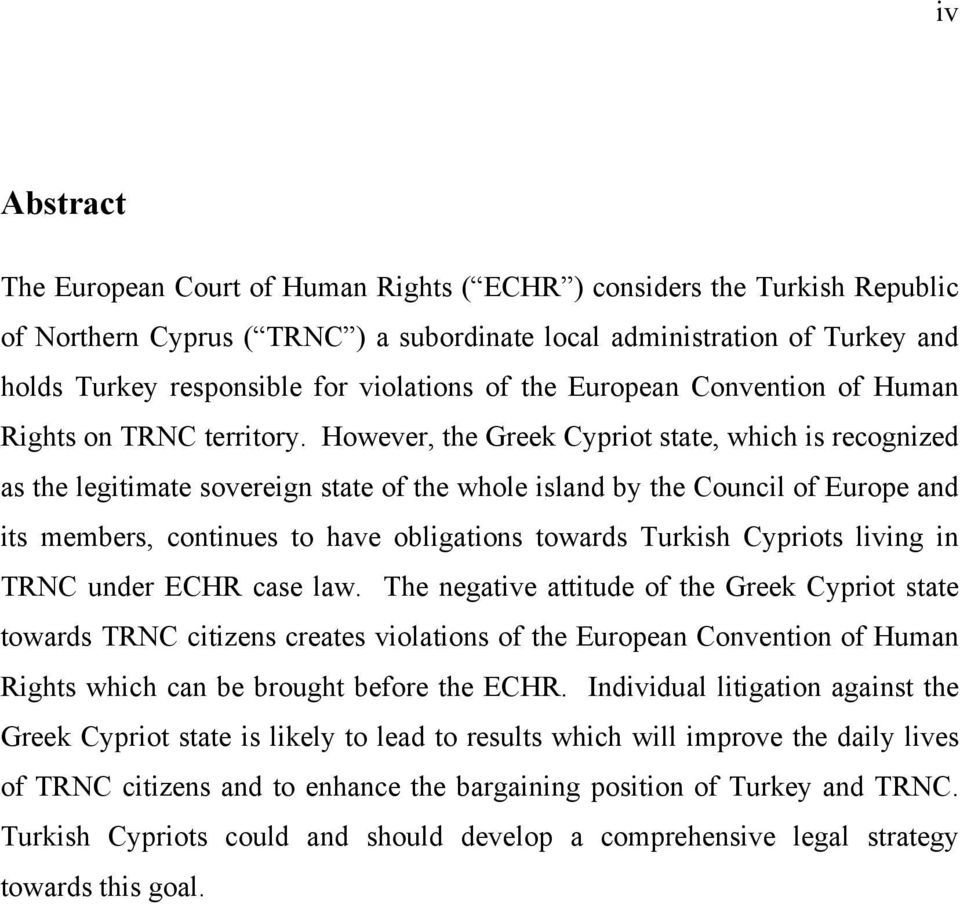 However, the Greek Cypriot state, which is recognized as the legitimate sovereign state of the whole island by the Council of Europe and its members, continues to have obligations towards Turkish