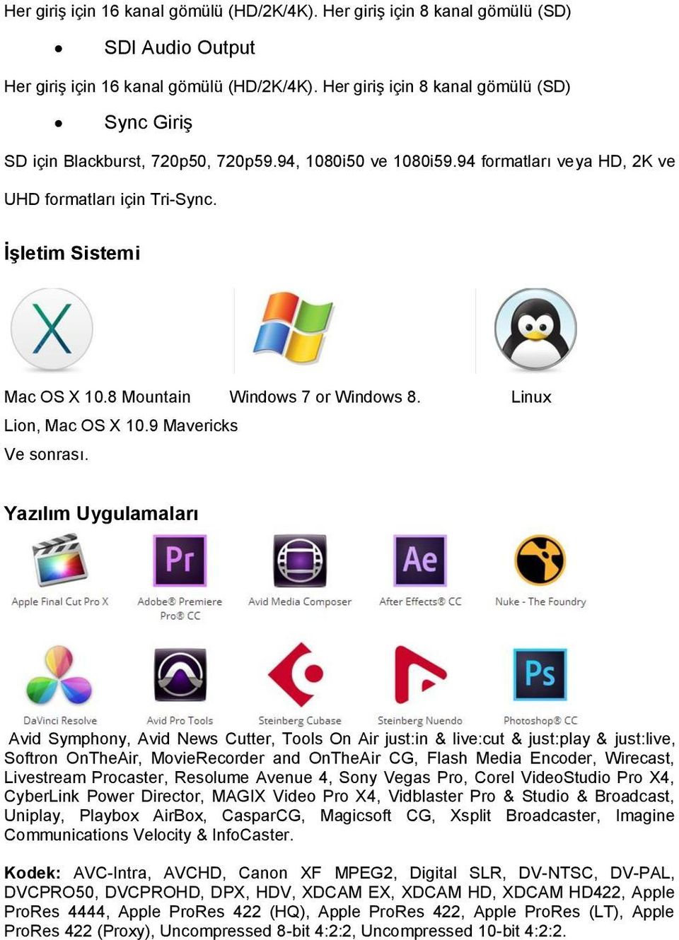 8 Mountain Windows 7 or Windows 8. Linux Lion, Mac OS X 10.9 Mavericks Ve sonrası.