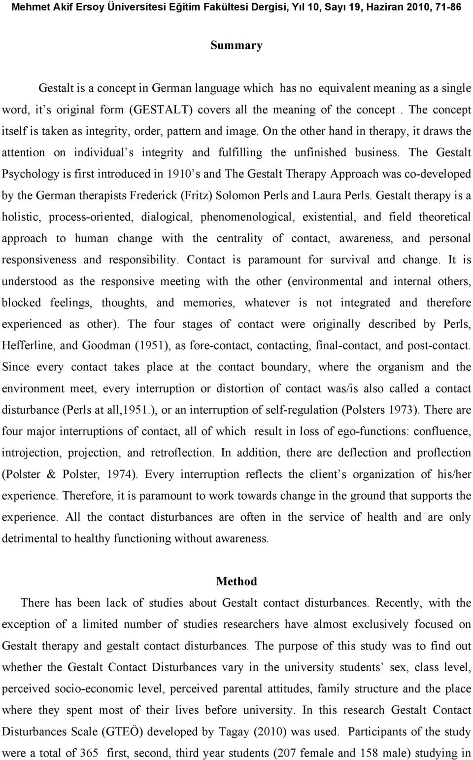 The Gestalt Psychology is first introduced in 1910 s and The Gestalt Therapy Approach was co-developed by the German therapists Frederick (Fritz) Solomon Perls and Laura Perls.