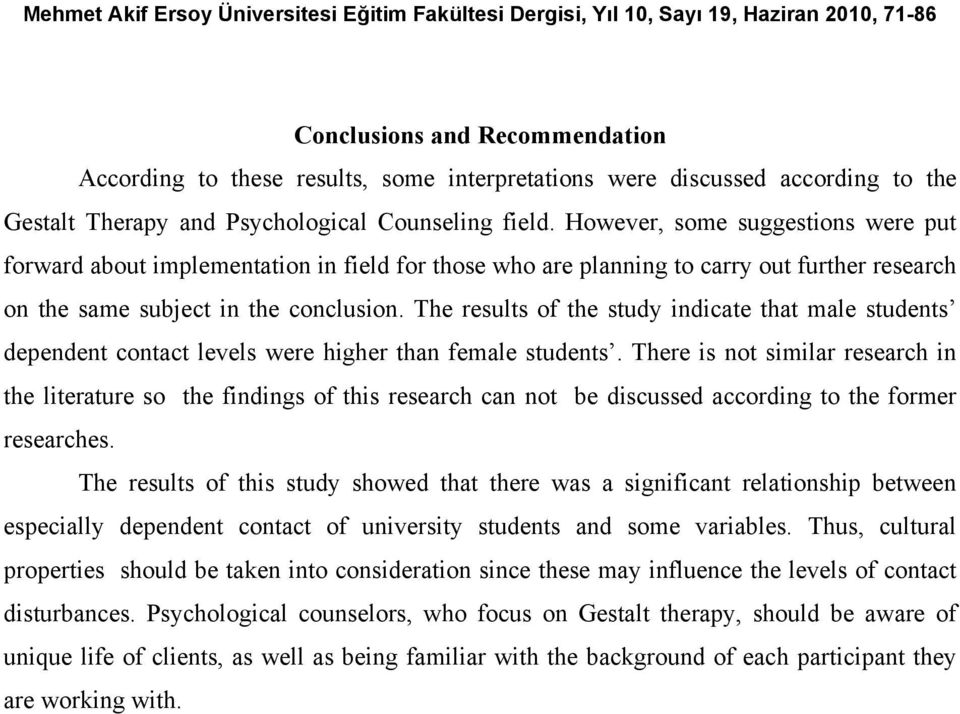 The results of the study indicate that male students dependent contact levels were higher than female students.