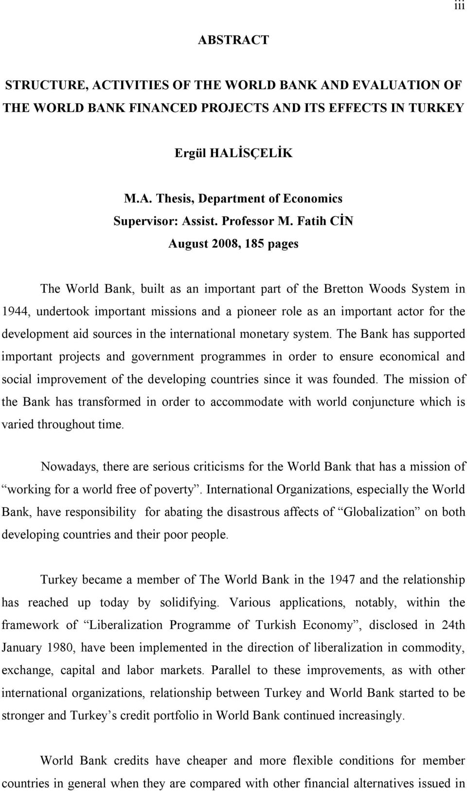 Fatih CİN August 2008, 185 pages The World Bank, built as an important part of the Bretton Woods System in 1944, undertook important missions and a pioneer role as an important actor for the