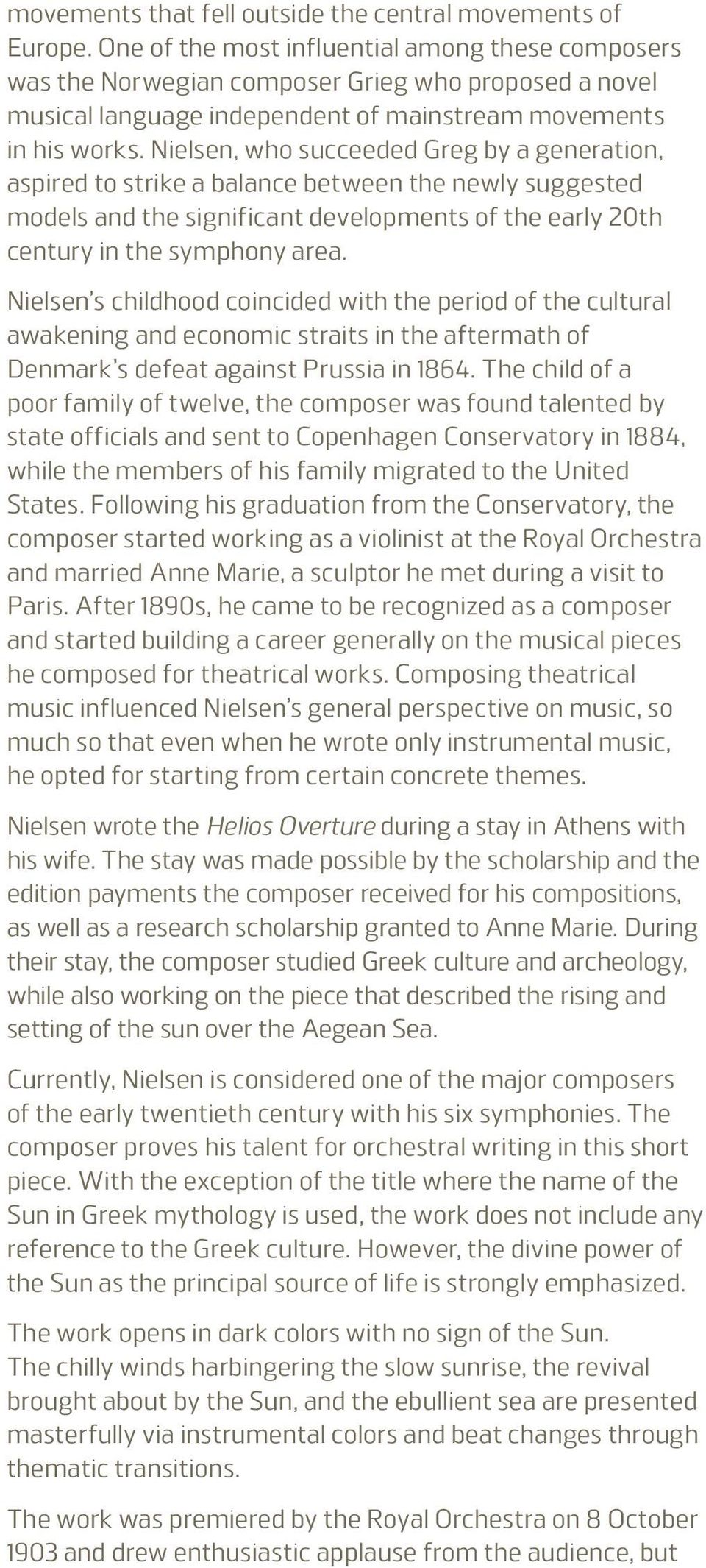 Nielsen, who succeeded Greg by a generation, aspired to strike a balance between the newly suggested models and the significant developments of the early 20th century in the symphony area.