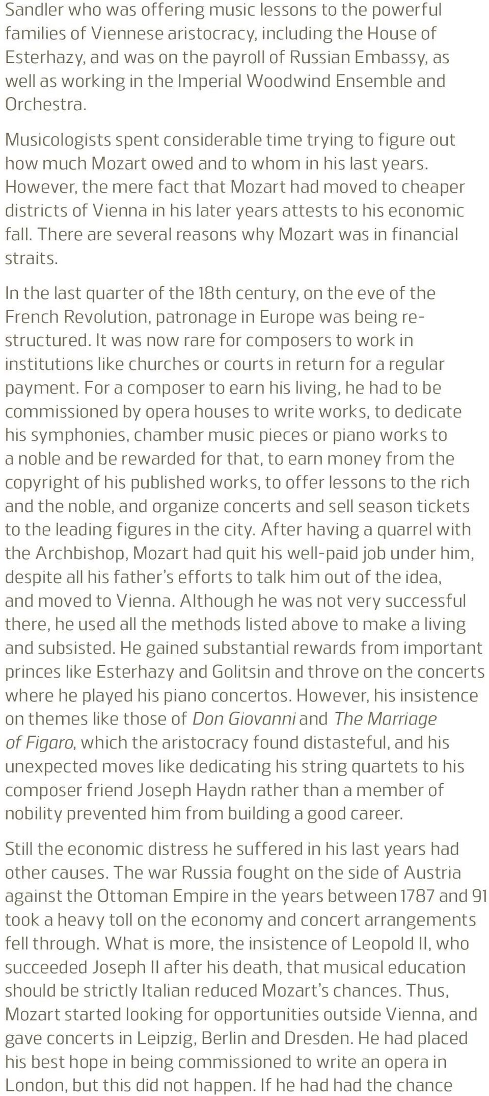 However, the mere fact that Mozart had moved to cheaper districts of Vienna in his later years attests to his economic fall. There are several reasons why Mozart was in financial straits.