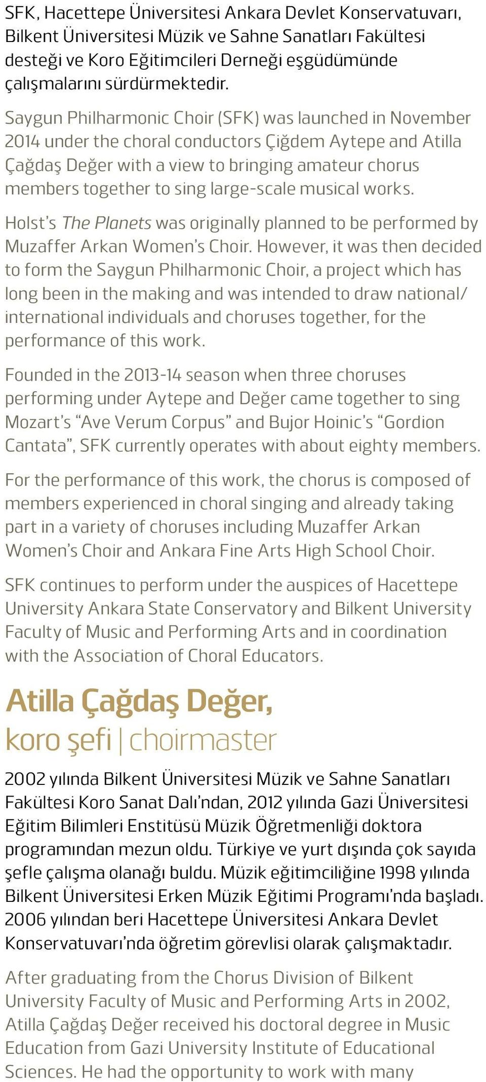 large-scale musical works. Holst s The Planets was originally planned to be performed by Muzaffer Arkan Women s Choir.
