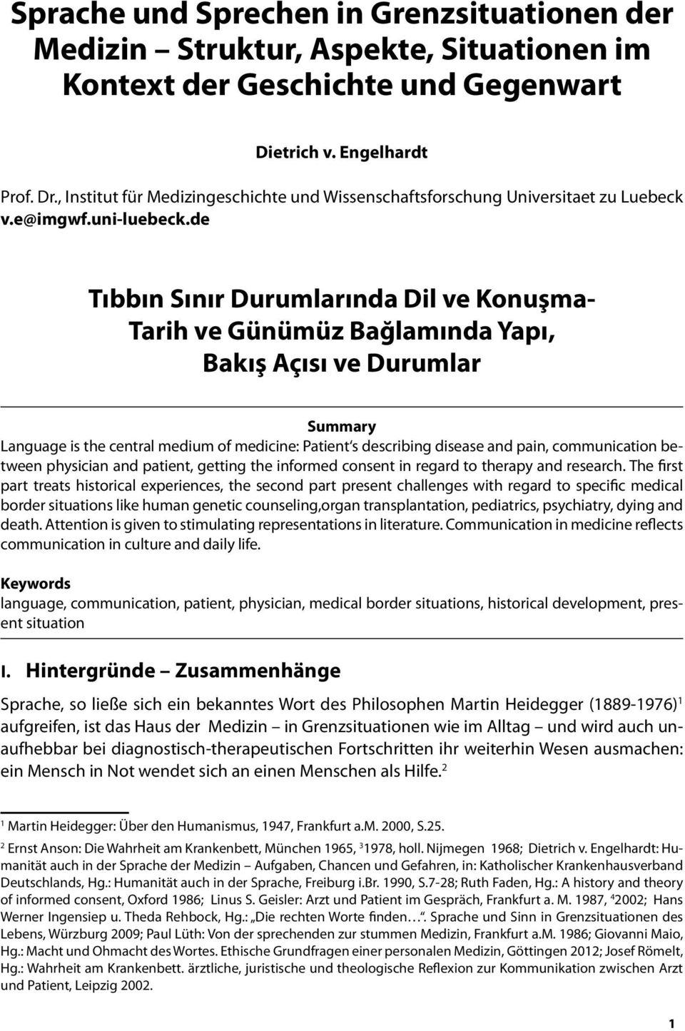 de Tıbbın Sınır Durumlarında Dil ve Konuşma- Tarih ve Günümüz Bağlamında Yapı, Bakış Açısı ve Durumlar Summary Language is the central medium of medicine: Patient s describing disease and pain,
