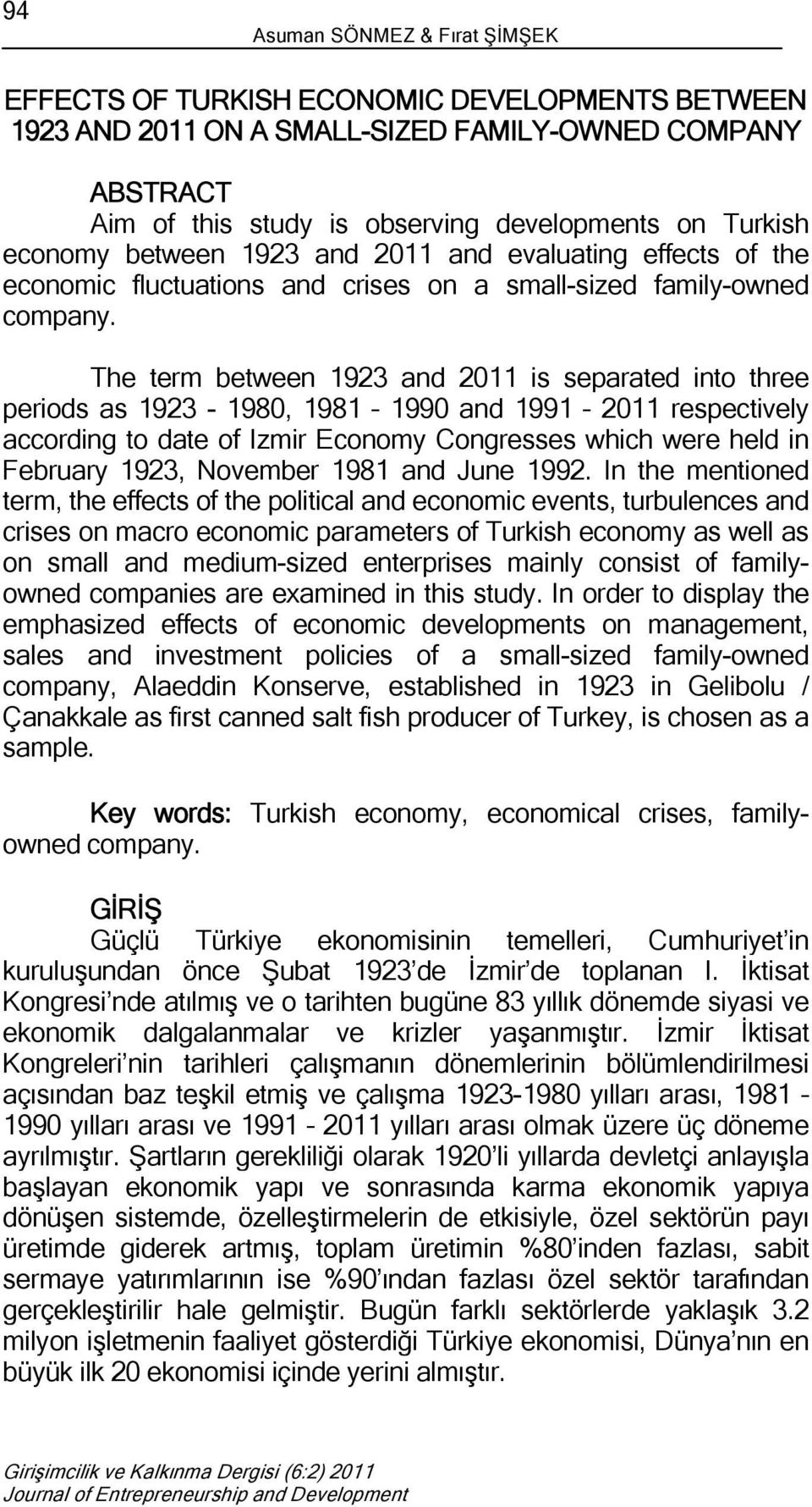 The term between 1923 and 2011 is separated into three periods as 1923-1980, 1981 1990 and 1991 2011 respectively according to date of Izmir Economy Congresses which were held in February 1923,