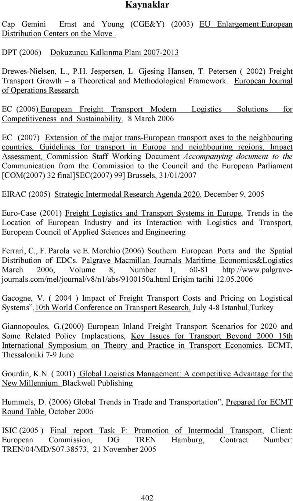 European Journal of Operations Research EC (2006) European Freight Transport Modern Logistics Solutions for Competitiveness and Sustainability, 8 March 2006 EC (2007) Extension of the major
