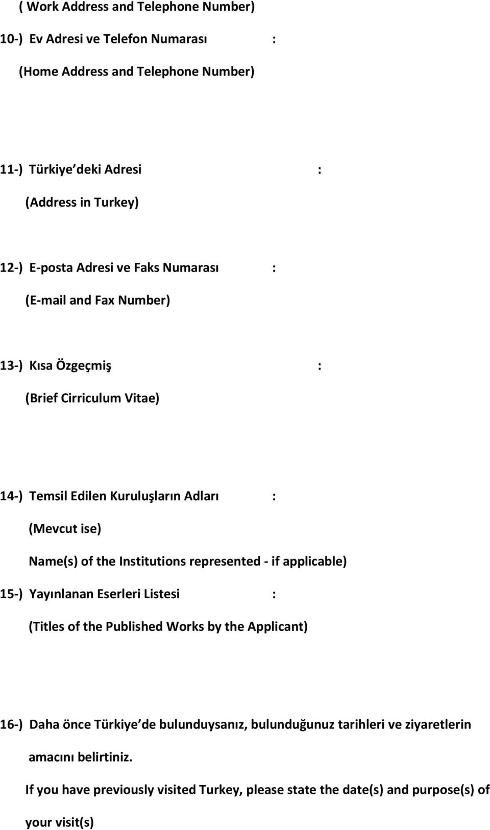 Name(s) of the Institutions represented - if applicable) 15-) Yayınlanan Eserleri Listesi : (Titles of the Published Works by the Applicant) 16-) Daha önce Türkiye