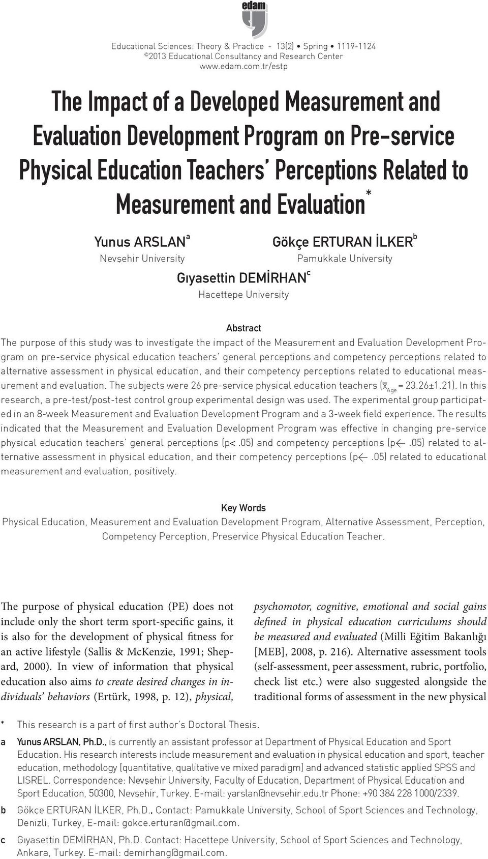 ERTURAN İLKER b Nevşehir University Pamukkale University Gıyasettin DEMİRHAN c Hacettepe University Abstract The purpose of this study was to investigate the impact of the Measurement and Evaluation