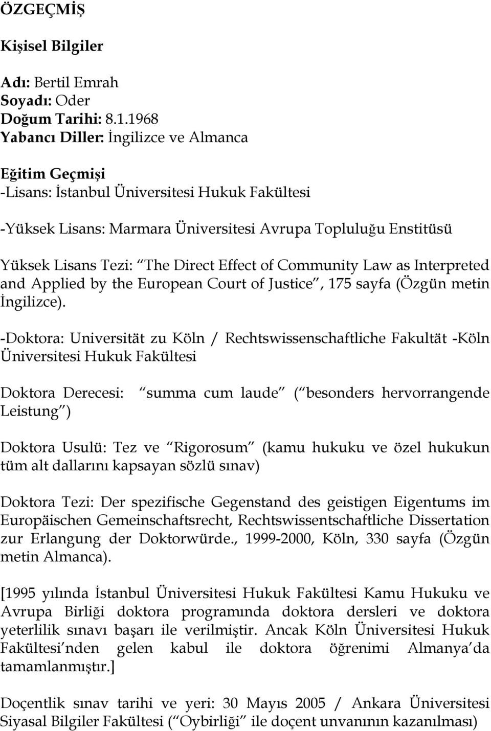 Effect of Community Law as Interpreted and Applied by the European Court of Justice, 175 sayfa (Özgün metin İngilizce).