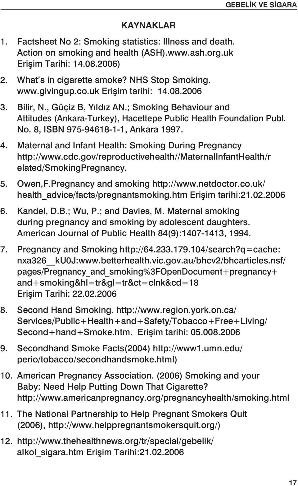 8, ISBN 975-94618-1-1, Ankara 1997. 4. Maternal and Infant Health: Smoking During Pregnancy http://www.cdc.gov/reproductivehealth//maternalinfanthealth/r elated/smokingpregnancy. 5. Owen,F.