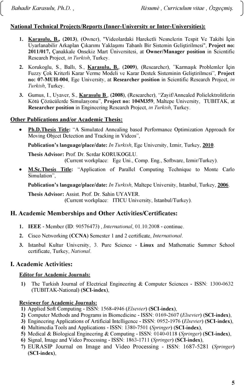 Mart Üniversitesi, at Owner/Manager position in Scientific Research Project, in Turkish, Turkey. 2. Korukoglu, S., Ballı, S., Karasulu, B.