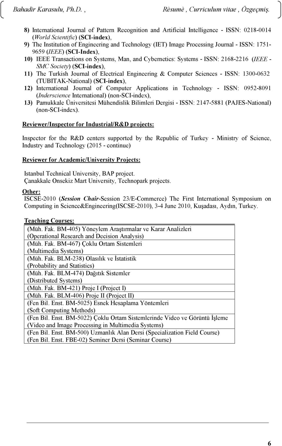 Engineering & Computer Sciences - ISSN: 1300-0632 (TUBITAK-National) (SCI-index), 12) International Journal of Computer Applications in Technology - ISSN: 0952-8091 (Inderscience International)