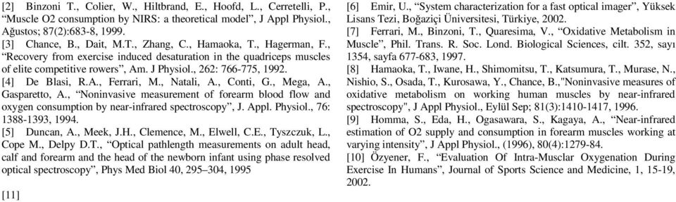 , Natali, A., Conti, G., Mega, A., Gasparetto, A., Noninvasive measurement of forearm blood flow and oxygen consumption by near-infrared spectroscopy, J. Appl. Physiol., 76: 1388-1393, 1994.