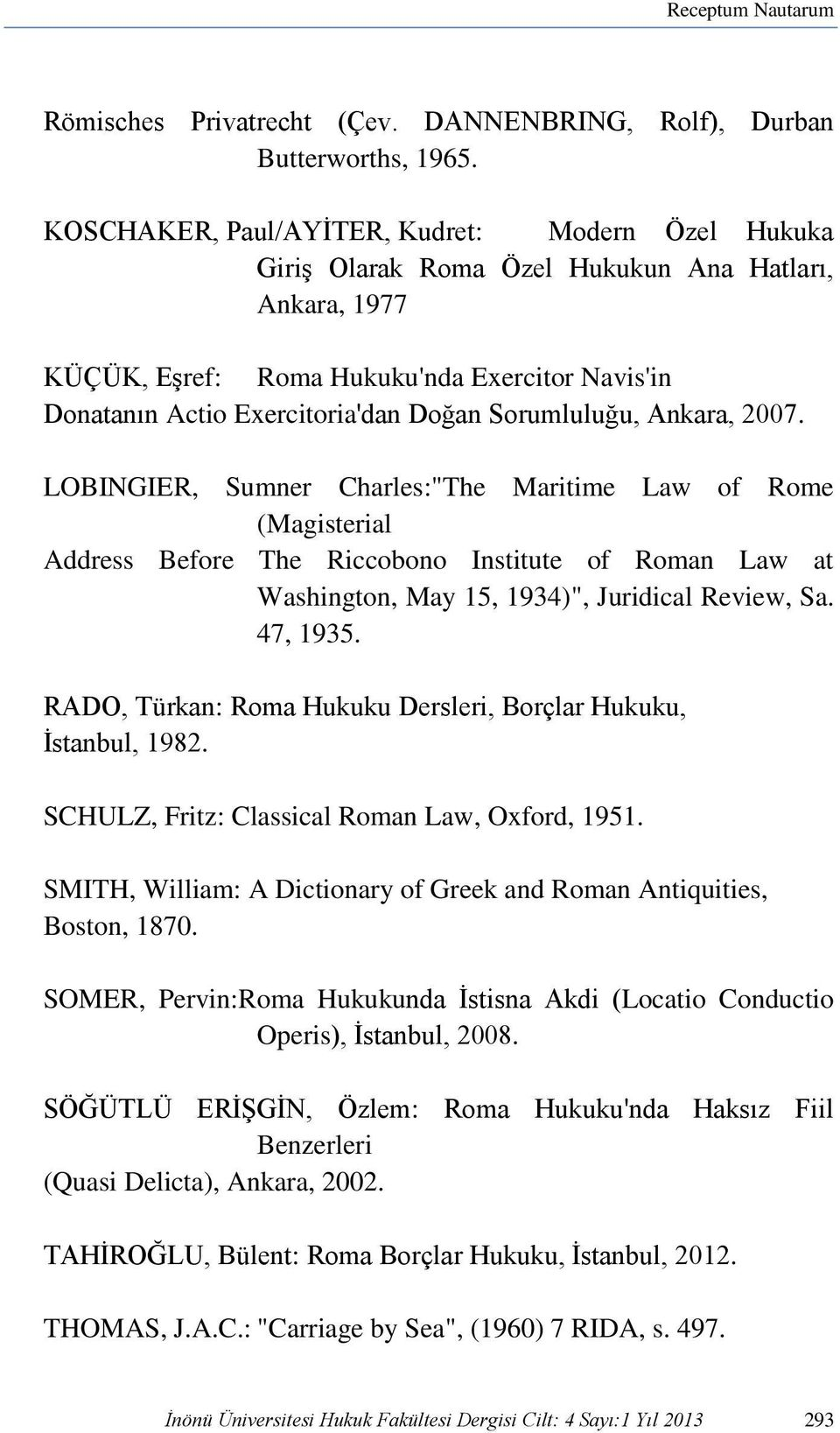 "Sorumluluğu, Ankara, 2007. LOBINGIER, Sumner Charles:""The Maritime Law of Rome (Magisterial Address Before The Riccobono Institute of Roman Law at Washington, May 15, 1934)"", Juridical Review, Sa."