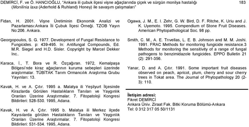 In: Antifungal Compounds, Ed. M.R. Siegel and H.D. Sisler. Copyright by Marcel Dekker Inc.. Karaca, İ., T. Bora ve R. Özçağıran.