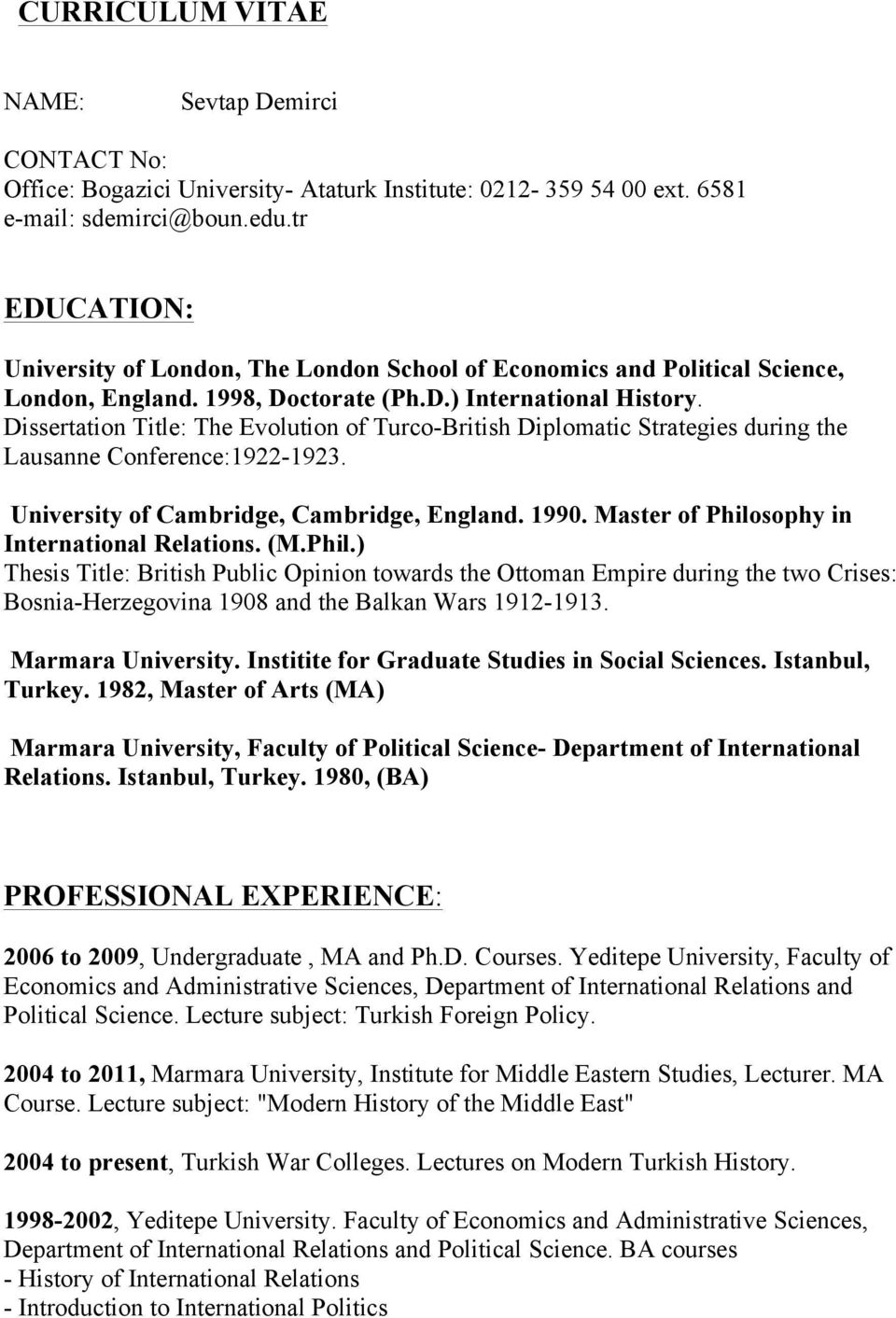 Dissertation Title: The Evolution of Turco-British Diplomatic Strategies during the Lausanne Conference:1922-1923. University of Cambridge, Cambridge, England. 1990.