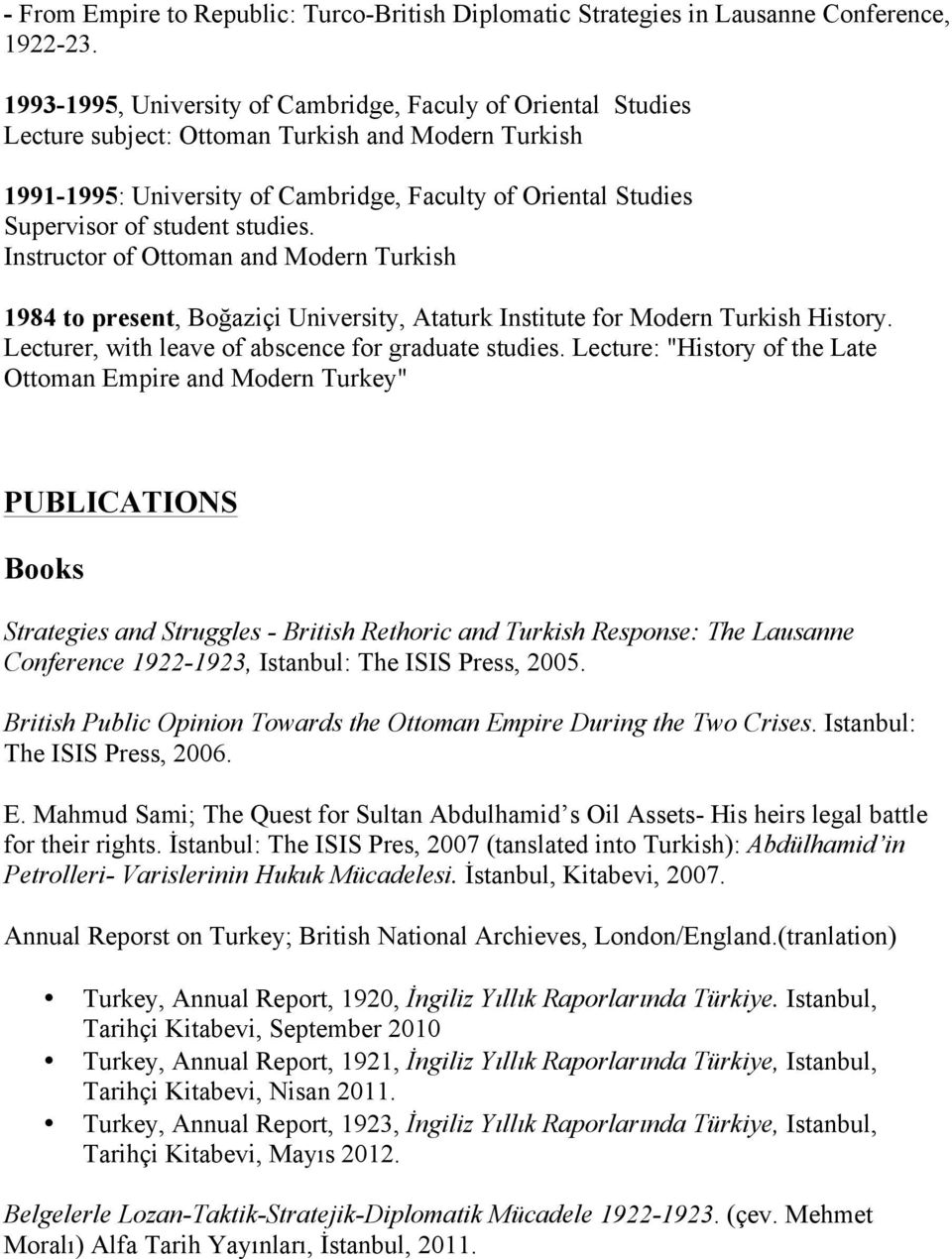 student studies. Instructor of Ottoman and Modern Turkish 1984 to present, Boğaziçi University, Ataturk Institute for Modern Turkish History. Lecturer, with leave of abscence for graduate studies.