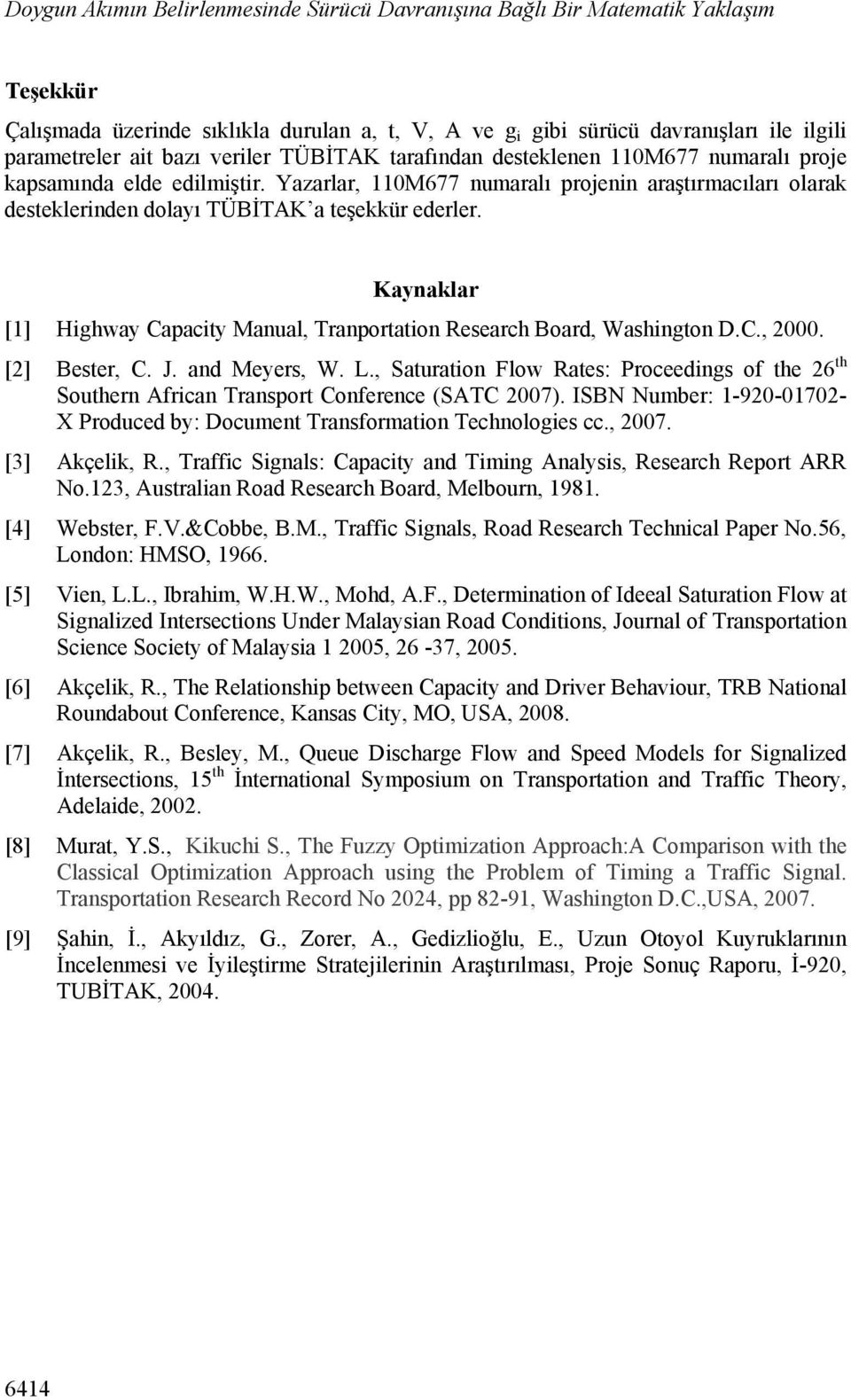 Kaynaklar [1] Highway Capacity Manual, Tranportation Research Board, Washington D.C., 2000. [2] Bester, C. J. and Meyers, W. L.