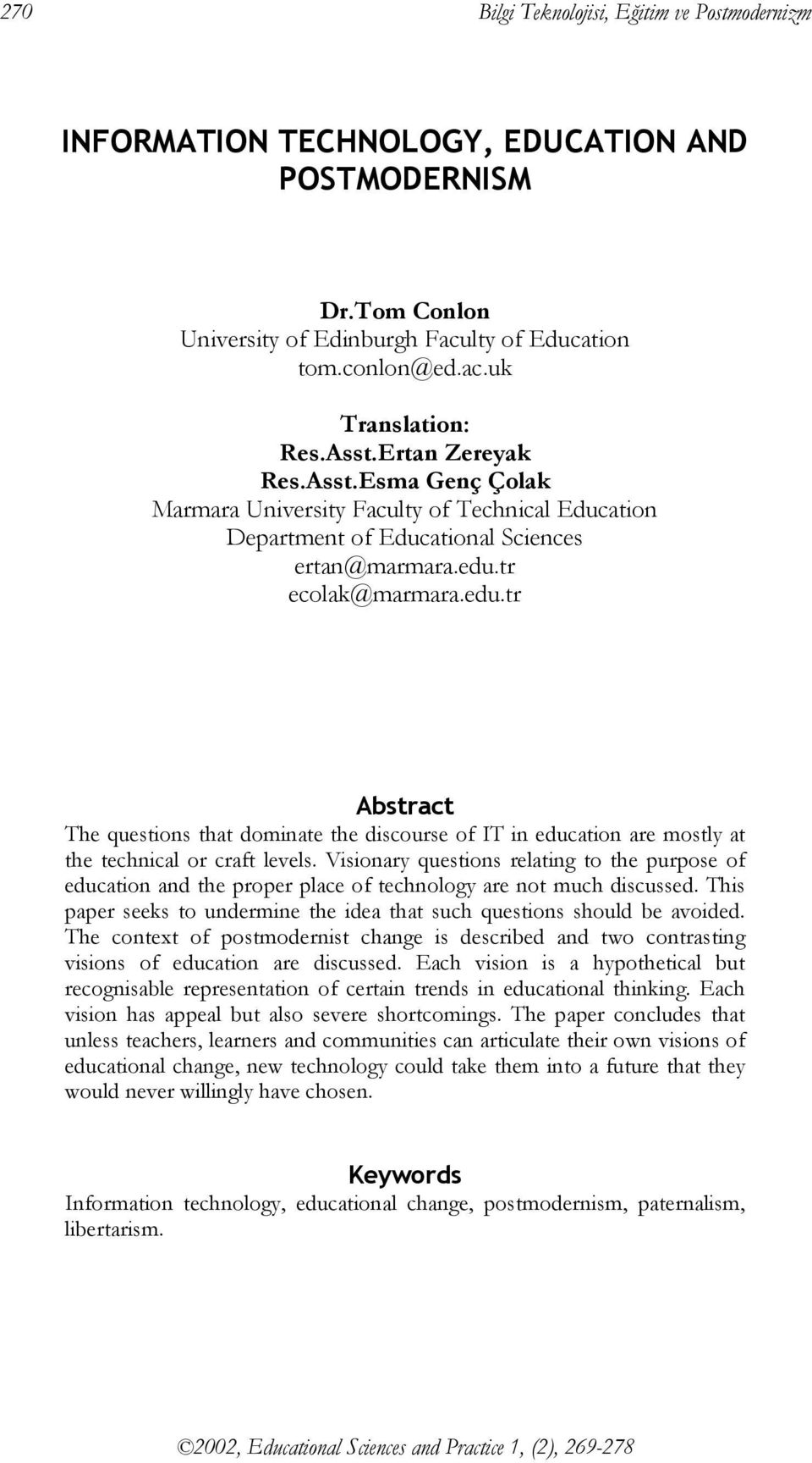 tr ecolak@marmara.edu.tr Abstract The questions that dominate the discourse of IT in education are mostly at the technical or craft levels.
