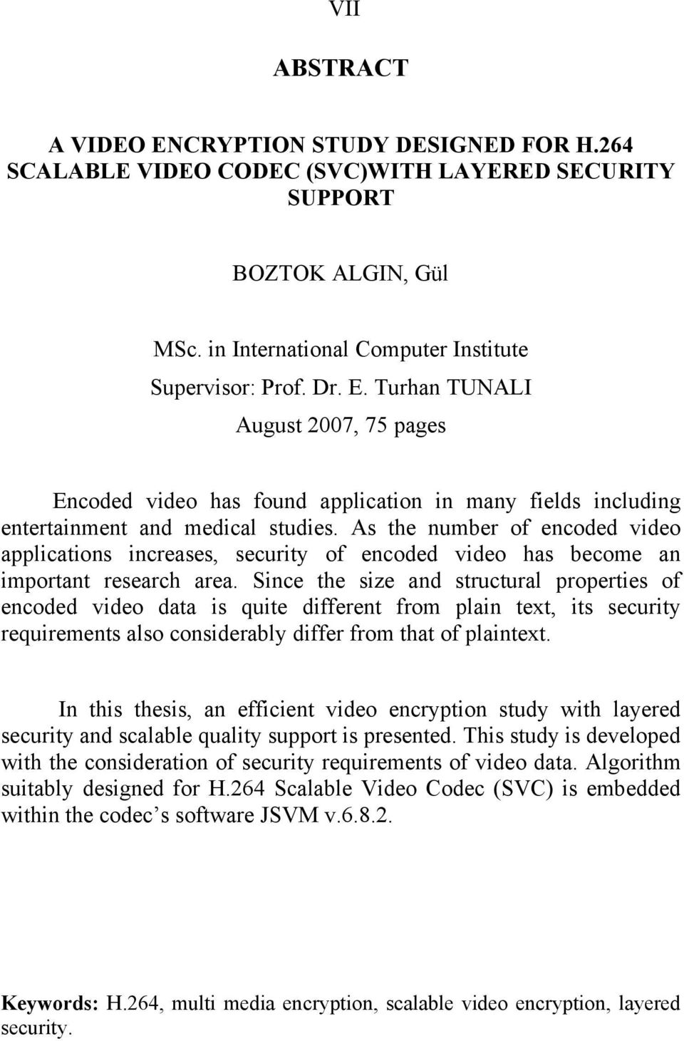 Since the size and structural properties of encoded video data is quite different from plain text, its security requirements also considerably differ from that of plaintext.