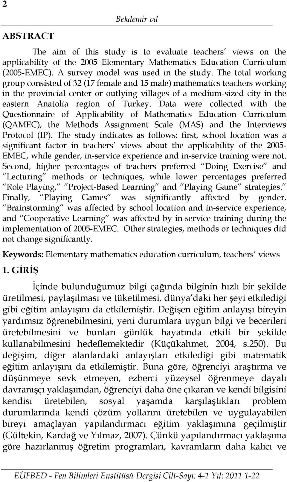 The total working group consisted of 32 (17 female and 15 male) mathematics teachers working in the provincial center or outlying villages of a medium-sized city in the eastern Anatolia region of