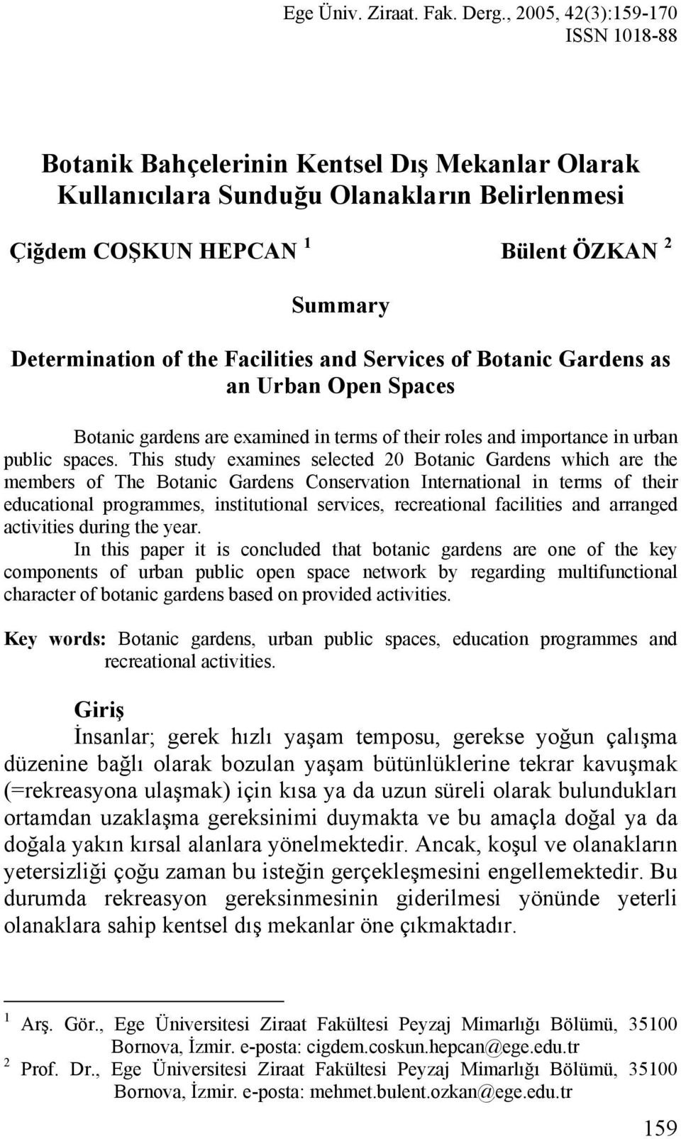 Facilities and Services of Botanic Gardens as an Urban Open Spaces Botanic gardens are examined in terms of their roles and importance in urban public spaces.