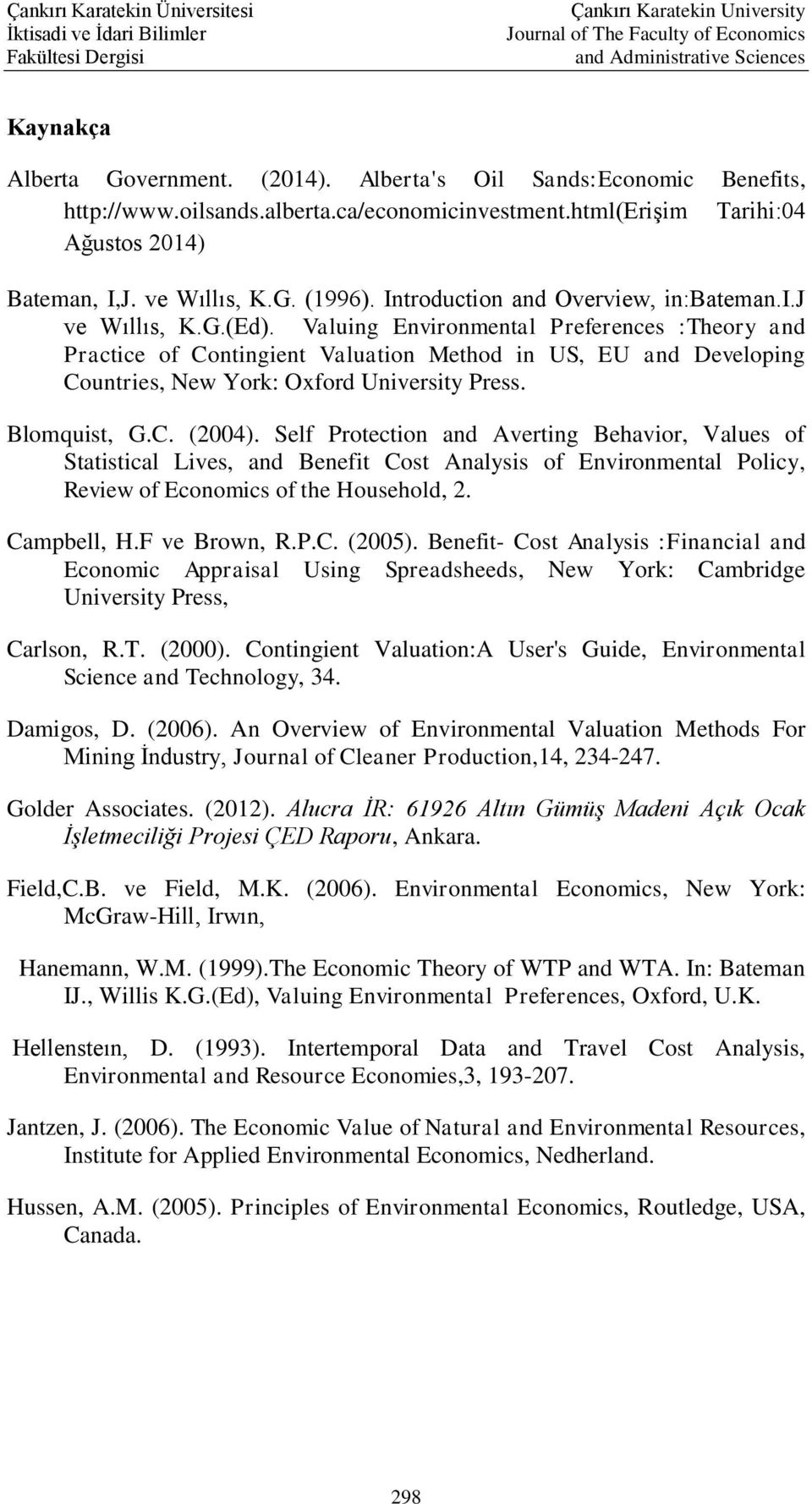 Valuing Environmental Preferences :Theory and Practice of Contingient Valuation Method in US, EU and Developing Countries, New York: Oxford University Press. Blomquist, G.C. (2004).