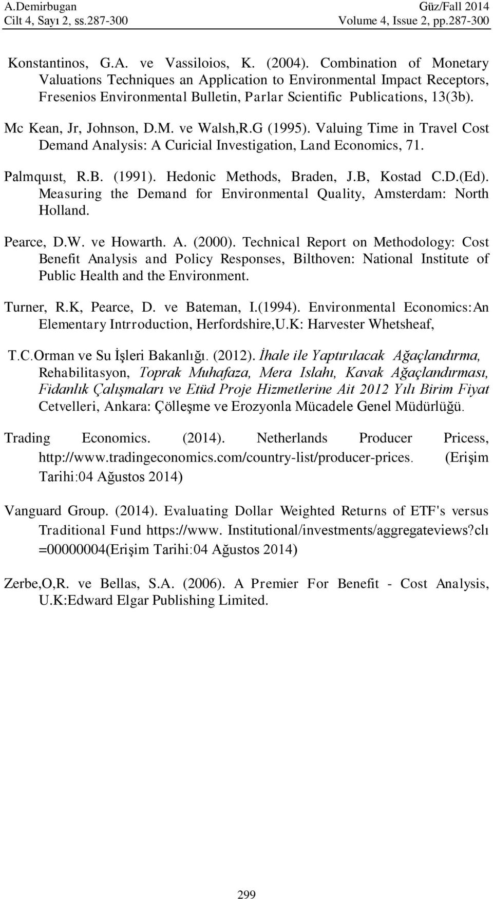 G (1995). Valuing Time in Travel Cost Demand Analysis: A Curicial Investigation, Land Economics, 71. Palmquıst, R.B. (1991). Hedonic Methods, Braden, J.B, Kostad C.D.(Ed).