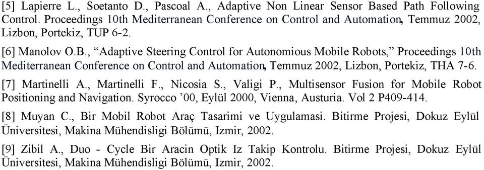 , Adaptive Steering Control for Autonomious Mobile Robots, Proceedings 10th Mediterranean Conference on Control and Automation, Temmuz 2002, Lizbon, Portekiz, THA 7-6. [7] Martinelli A., Martinelli F.