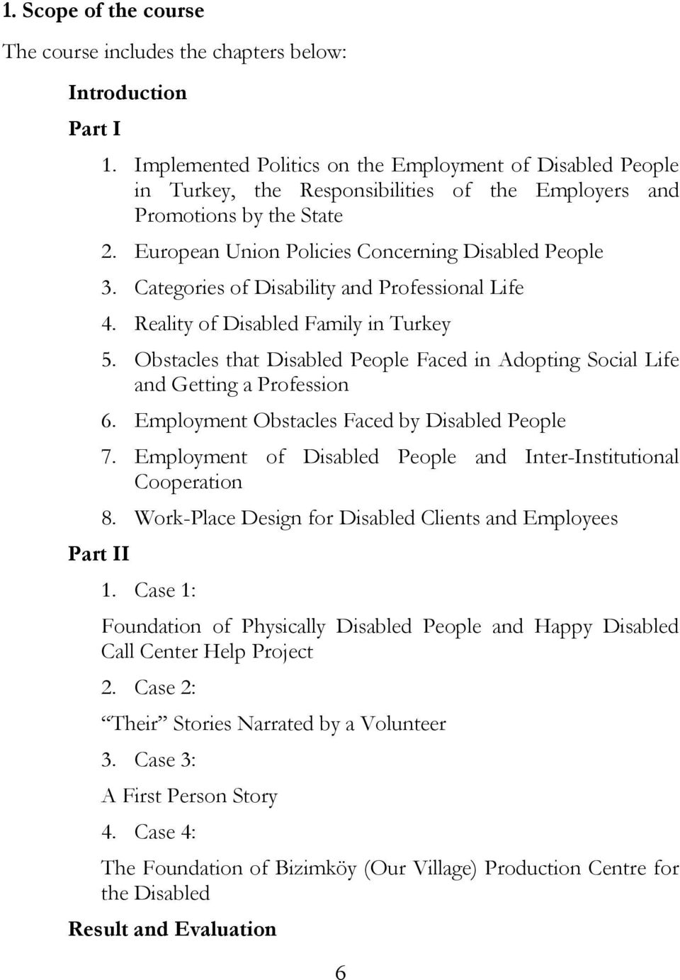 Categories of Disability and Professional Life 4. Reality of Disabled Family in Turkey 5. Obstacles that Disabled People Faced in Adopting Social Life and Getting a Profession 6.