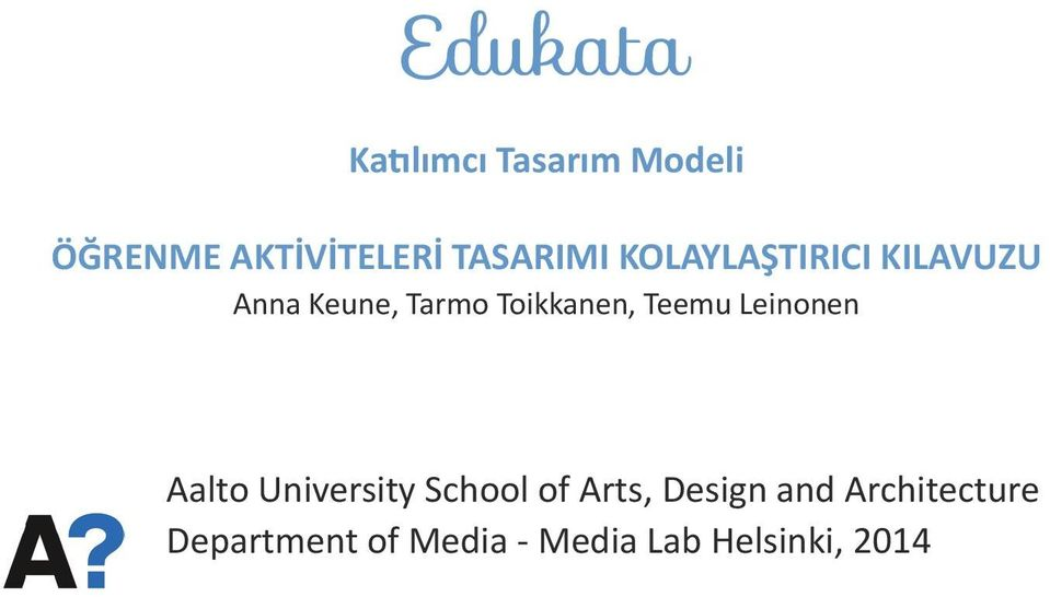 Toikkanen, Teemu Leinonen Aalto University School of Arts,