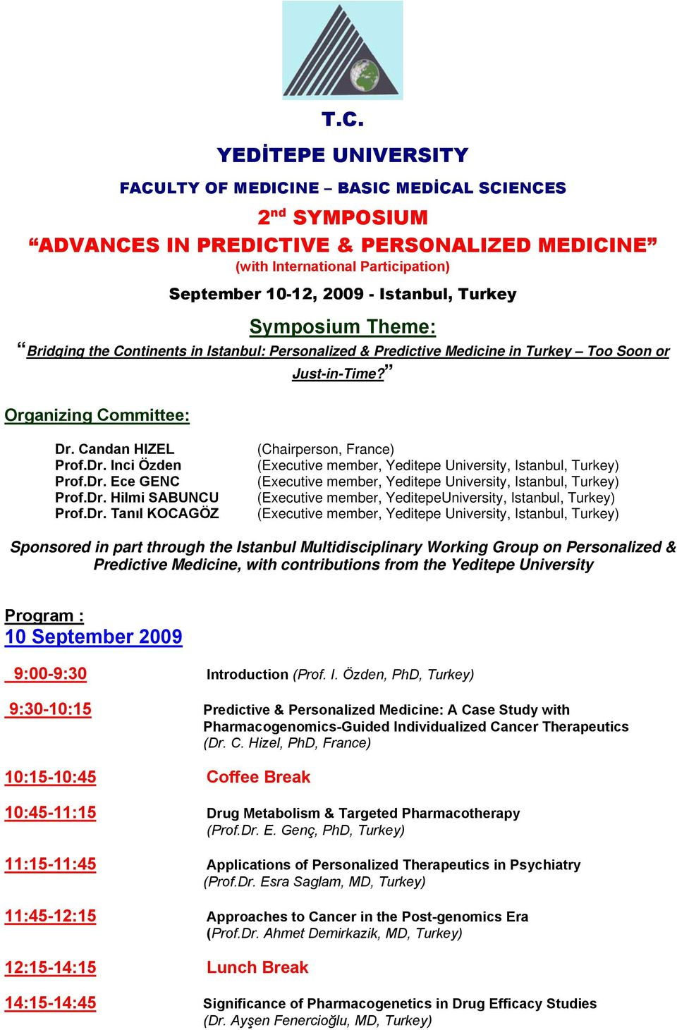 Dr. Hilmi SABUNCU Prof.Dr. Tanıl KOCAGÖZ (Chairperson, France) (Executive member, YeditepeUniversity, Istanbul, Turkey) Sponsored in part through the Istanbul Multidisciplinary Working Group on