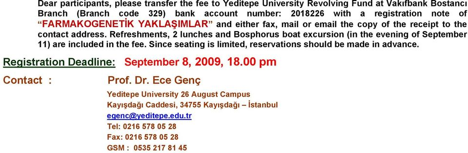 Refreshments, 2 lunches and Bosphorus boat excursion (in the evening of September 11) are included in the fee. Since seating is limited, reservations should be made in advance.