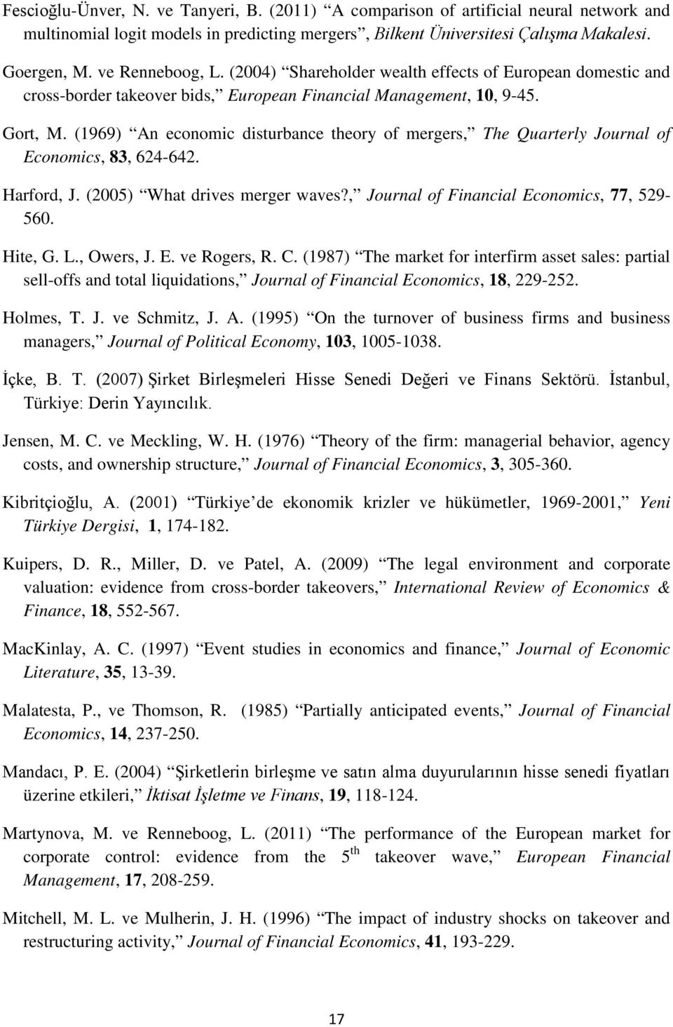 (1969) An economic disturbance theory of mergers, The Quarterly Journal of Economics, 83, 624-642. Harford, J. (2005) What drives merger waves?, Journal of Financial Economics, 77, 529-560. Hite, G.