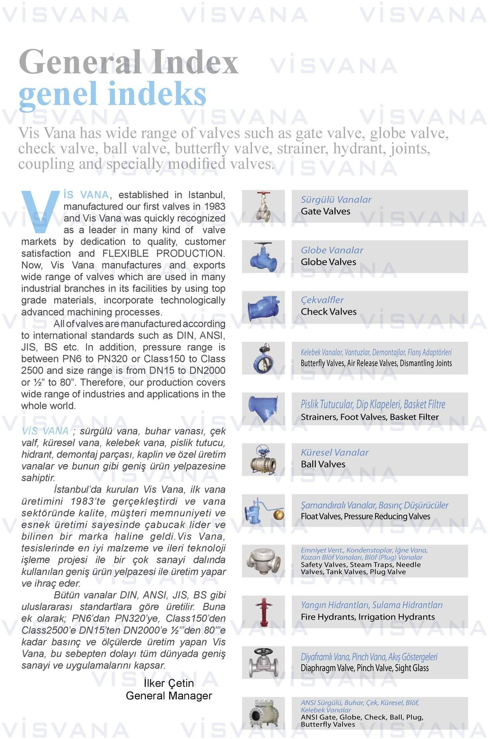VİS VANA, established in Istanbul, manufactured our first valves in 9 and Vis Vana was quickly recognized as a leader in many kind of valve markets by dedication to quality, customer satisfaction and