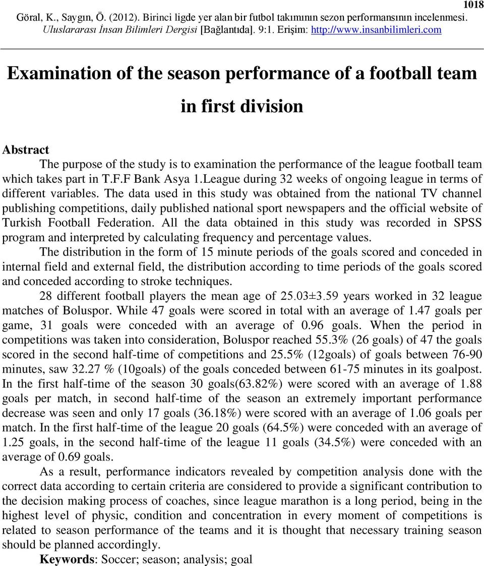 The data used in this study was obtained from the national TV channel publishing competitions, daily published national sport newspapers and the official website of Turkish Football Federation.