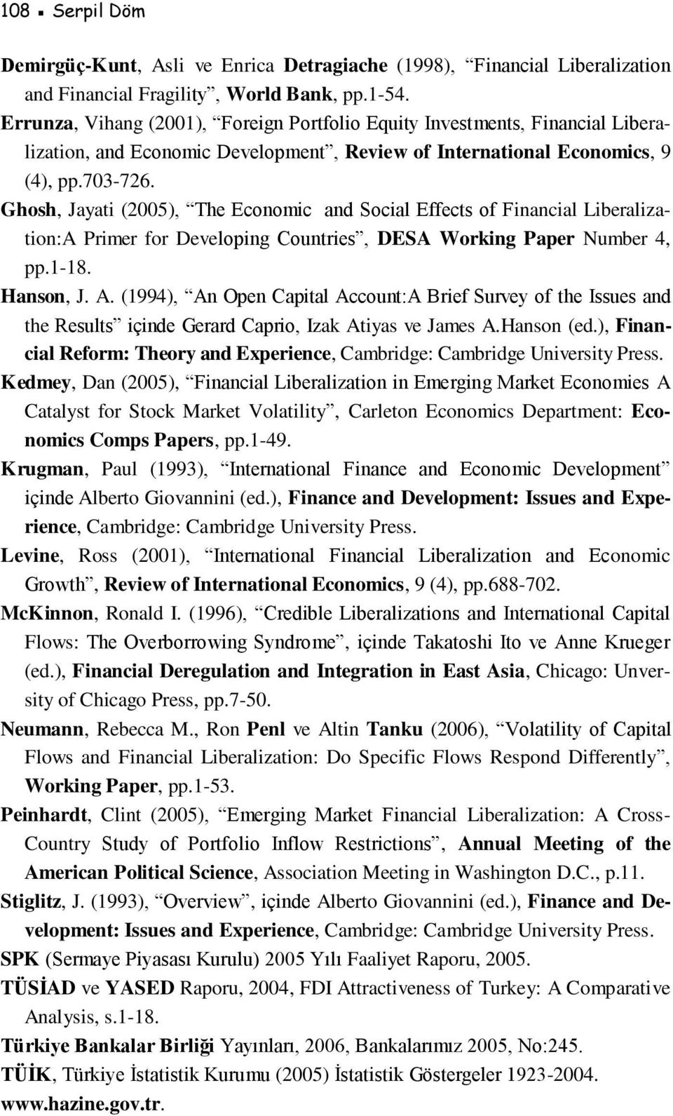 Ghosh, Jayati (2005), The Economic and Social Effects of Financial Liberalization:A Primer for Developing Countries, DESA Working Paper Number 4, pp.1-18. Hanson, J. A.