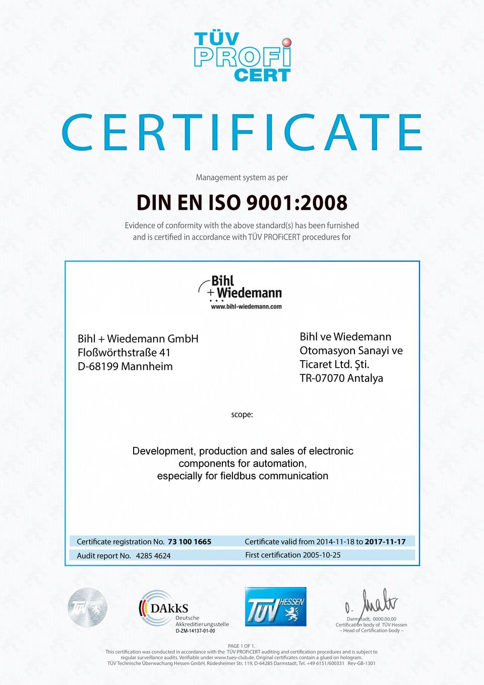 73 100 1665 Certificate valid from 2014-11-18 to 2017-11-17 Audit report No. 4285 4624 First certification 2005-10-25 Darmstadt, 0000.00.00 Certification body of TÜV Hessen Head of Certification body PAGE 1 OF 1.