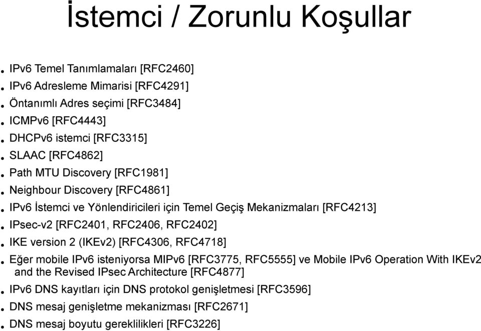 [RFC2401, RFC2406, RFC2402] IKE version 2 (IKEv2) [RFC4306, RFC4718] Eğer mobile IPv6 isteniyorsa MIPv6 [RFC3775, RFC5555] ve Mobile IPv6 Operation With IKEv2 and the