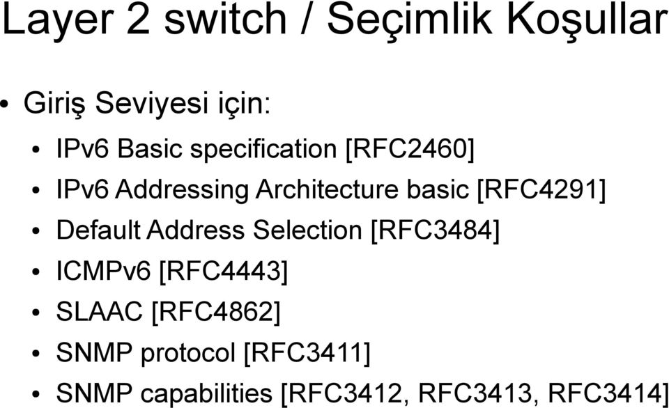 Default Address Selection [RFC3484] ICMPv6 [RFC4443] SLAAC [RFC4862]