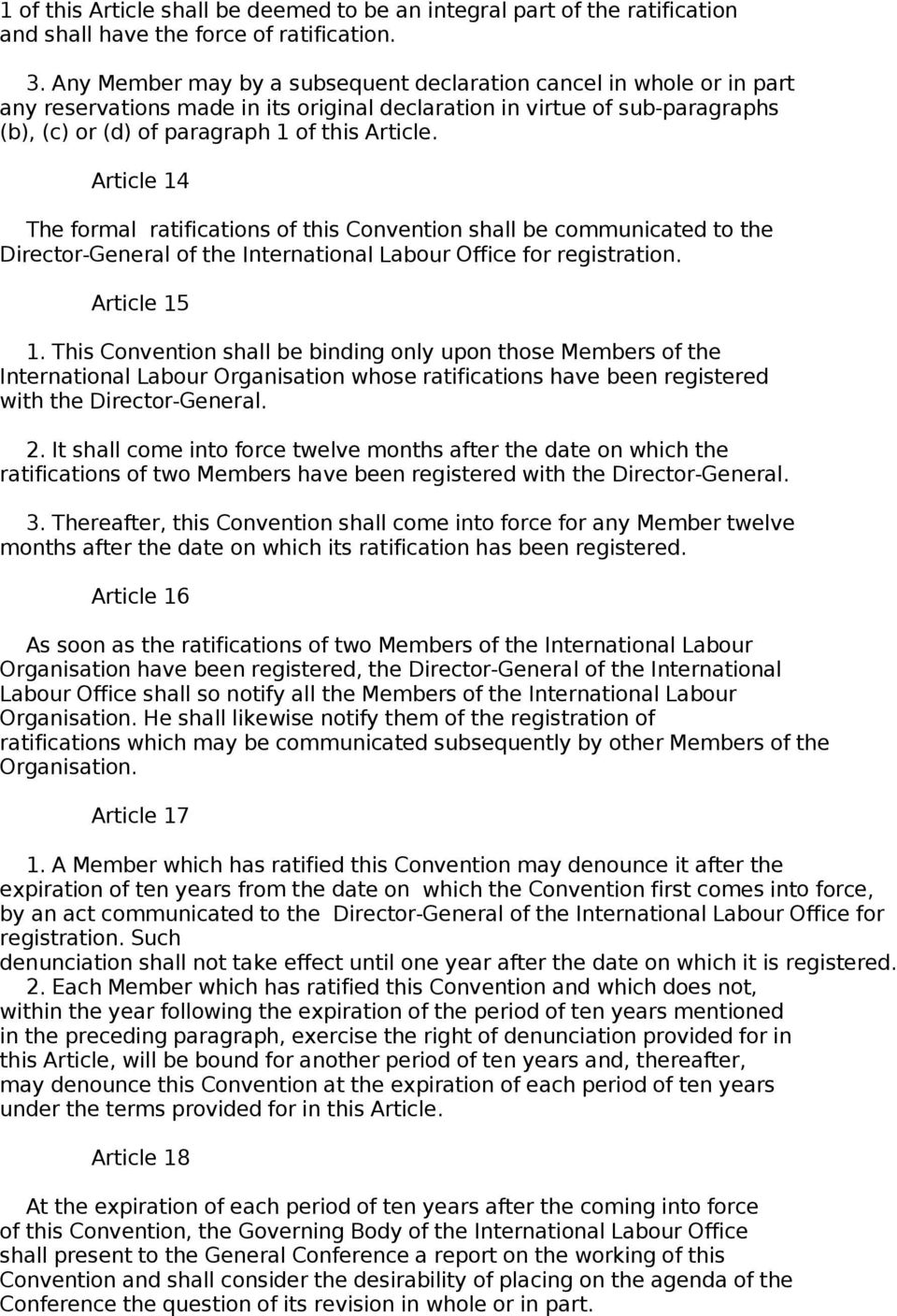Article 14 The formal ratifications of this Convention shall be communicated to the Director-General of the International Labour Office for registration. Article 15 1.