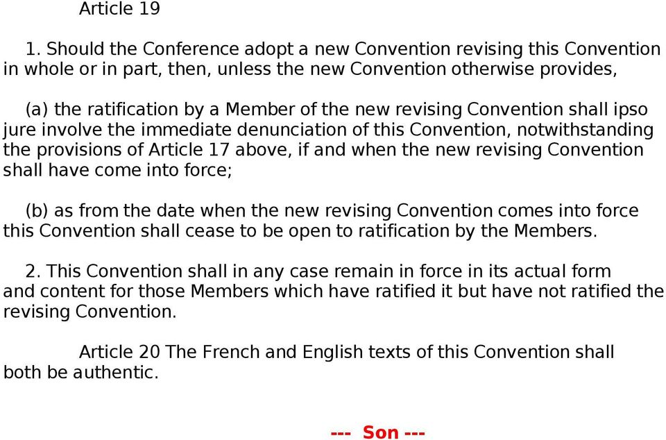 Convention shall ipso jure involve the immediate denunciation of this Convention, notwithstanding the provisions of Article 17 above, if and when the new revising Convention shall have come into