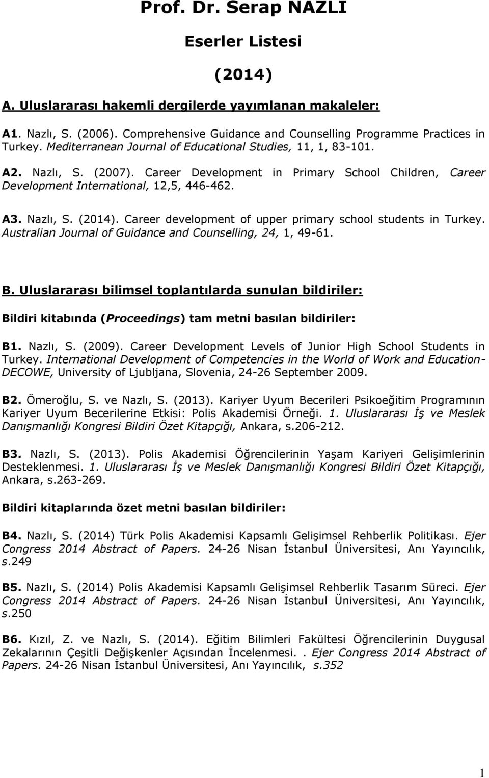 Career development of upper primary school students in Turkey. Australian Journal of Guidance and Counselling, 24, 1, 49-61. B.