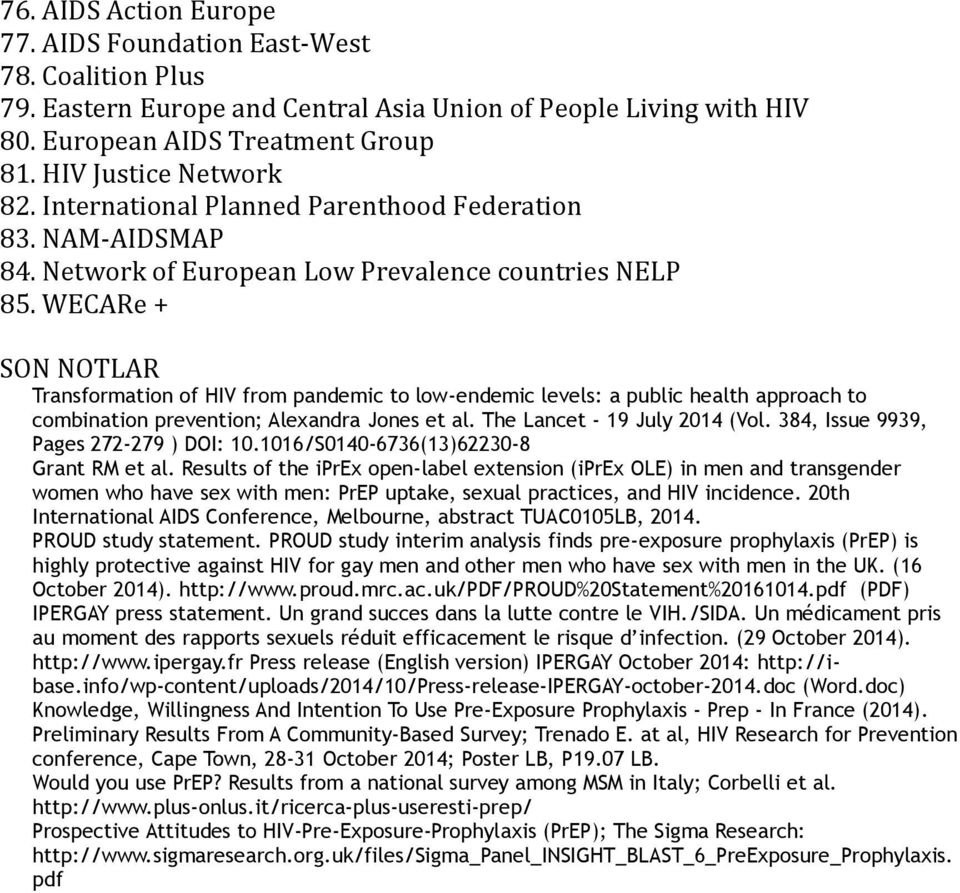 WECARe + SON NOTLAR Transformation of HIV from pandemic to low-endemic levels: a public health approach to combination prevention; Alexandra Jones et al. The Lancet - 19 July 2014 (Vol.
