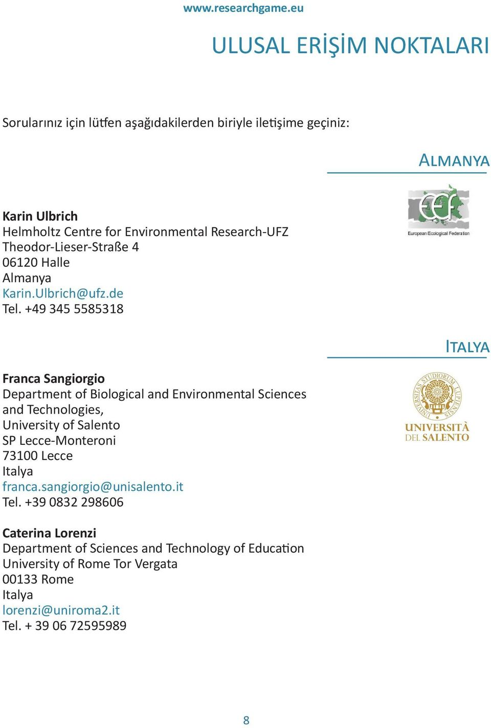 +49 345 5585318 Franca Sangiorgio Department of Biological and Environmental Sciences and Technologies, University of Salento SP Lecce-Monteroni 73100