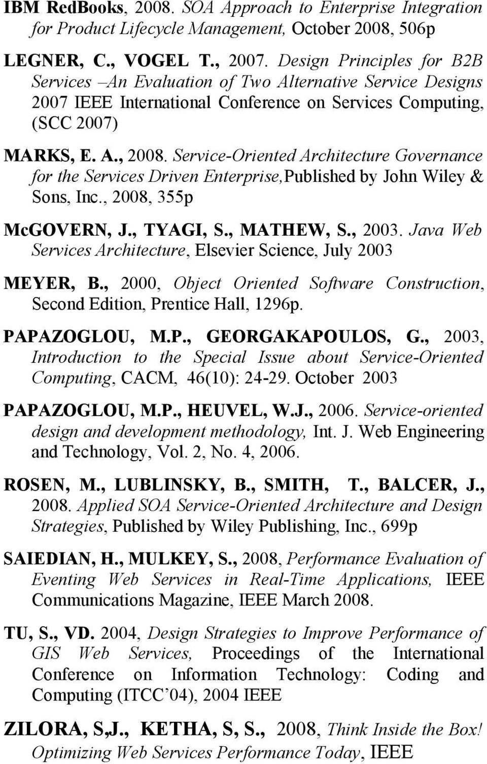 Service-Oriented Architecture Governance for the Services Driven Enterprise,Published by John Wiley & Sons, Inc., 2008, 355p McGOVERN, J., TYAGI, S., MATHEW, S., 2003.