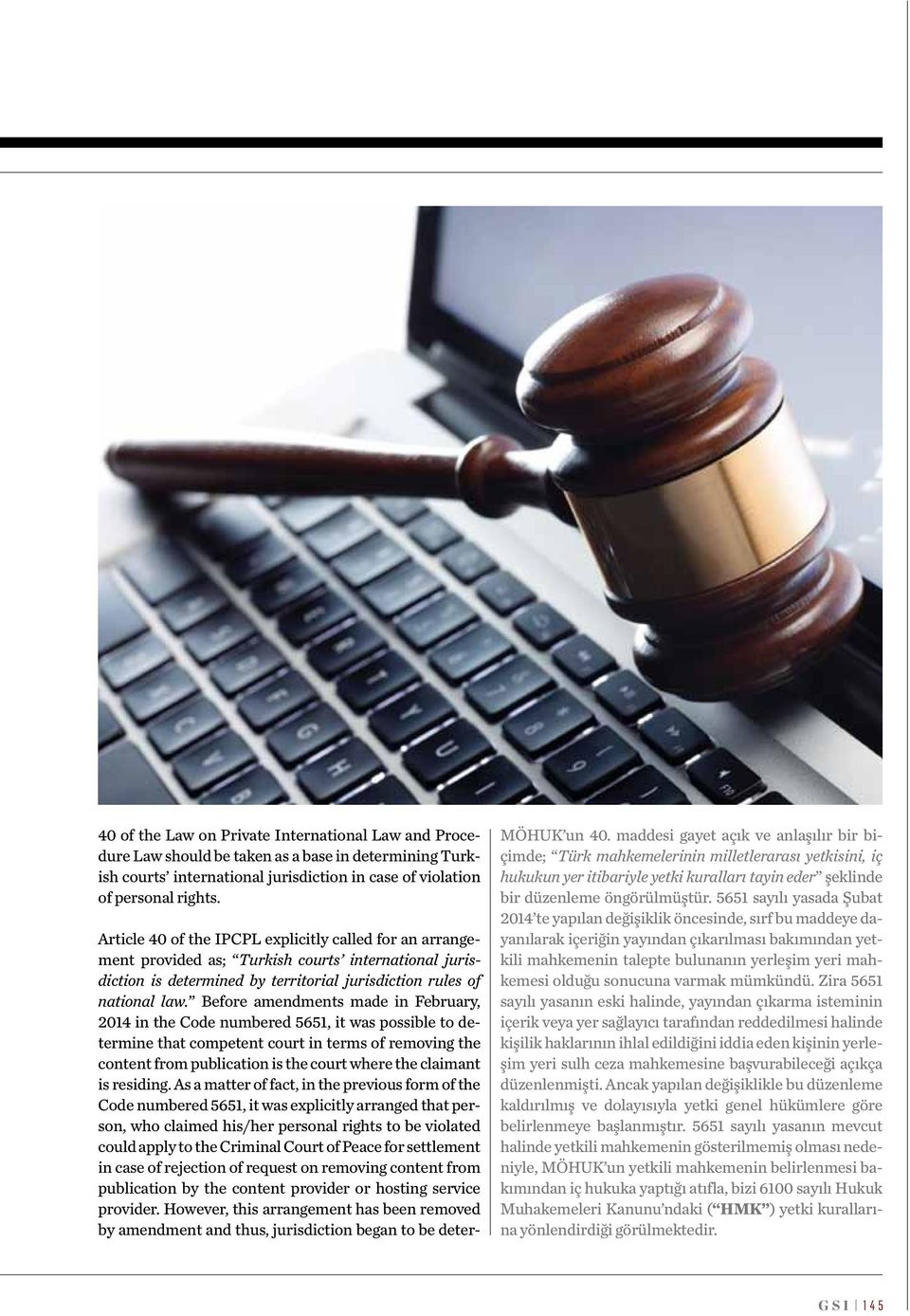 Before amendments made in February, 2014 in the Code numbered 5651, it was possible to determine that competent court in terms of removing the content from publication is the court where the claimant