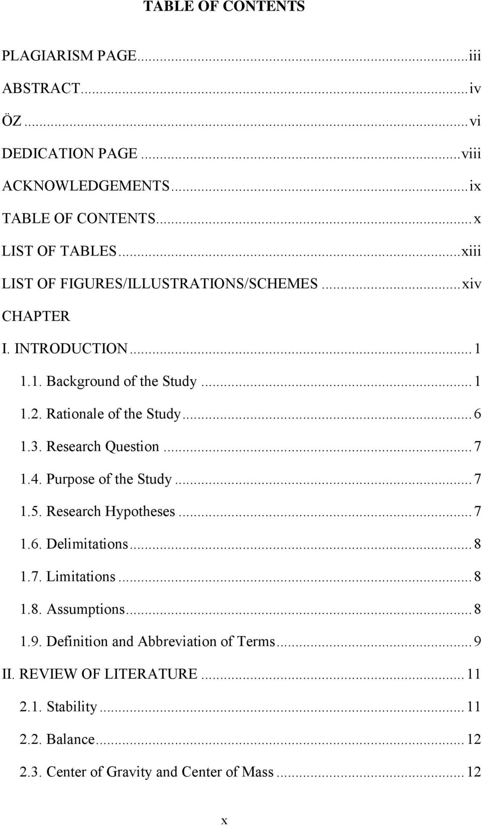 Research Question... 7 1.4. Purpose of the Study... 7 1.5. Research Hypotheses... 7 1.6. Delimitations... 8 1.7. Limitations... 8 1.8. Assumptions... 8 1.9.