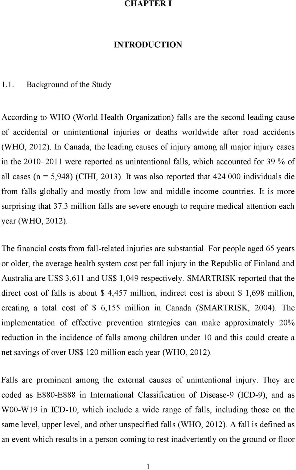 In Canada, the leading causes of injury among all major injury cases in the 2010 2011 were reported as unintentional falls, which accounted for 39 % of all cases (n = 5,948) (CIHI, 2013).